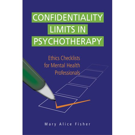 Confidentiality Limits in Psychotherapy : Ethics Checklists for Mental Health