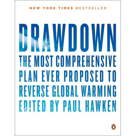 Drawdown : The Most Comprehensive Plan Ever Proposed to Reverse Global