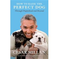 How to Raise the Perfect Dog : Through Puppyhood and Beyond