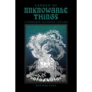 Garden of Unknowable Things: A Renegade Pleiadian Lexicon - eBook