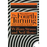 The Fourth Turning : What the Cycles of History Tell Us About America's Next Rendezvous with Destiny