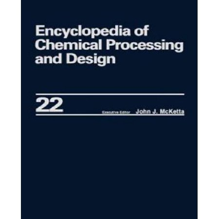Encyclopedia of Chemical Processing and Design: Volume 22 - Fire Extinguishing Chemicals to Fluid Flow: Slurry Systems and Pipelines