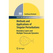 Methods and Applications of Singular Perturbations : Boundary Layers and Multiple Timescale Dynamics