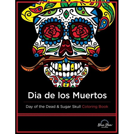 Dia de Los Muertos: Day of the Dead and Sugar Skull Coloring Book (Paperback) - Dia De Los Muertos Skull