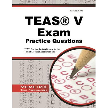 Teas Exam Practice Questions : Teas Practice Tests & Review for the Test of Essential Academic (Secrets Of The Teas V Exam By Mometrix)