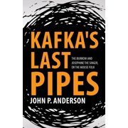 Kafka's Last Pipes : The Burrow and Josephine the Singer, or the Mouse Folk