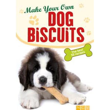 Make Your Own Dog Biscuits - - Make Your Own Dog