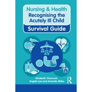 Nursing & Health Survival Guide: Recognising the Acutely Ill Child: Early Recognition - eBook