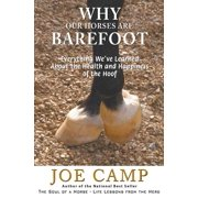 Why Our Horses Are Barefoot : Everything We've Learned about the Health and Happiness of the Hoof