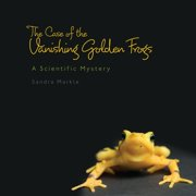 Sandra Markle's Science Discoveries: The Case of the Vanishing Golden Frogs (Hardcover)