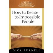 31-Day Experiment (Harvest House): How to Relate to Impossible People (Paperback)