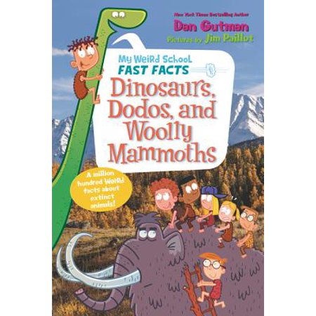 My Weird School Fast Facts: Dinosaurs, Dodos, and Woolly Mammoths (Paperback)