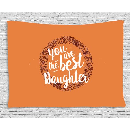 Daughter Tapestry, Floral Wreath Leaves Petals You are the Best Daughter on Orange, Wall Hanging for Bedroom Living Room Dorm Decor, 60W X 40L Inches, Orange Chesnut Brown White, by (The Best Dorm Rooms)