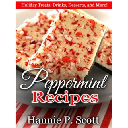 Peppermint Recipes: Holiday Treats, Drinks, Desserts, and More! - eBook