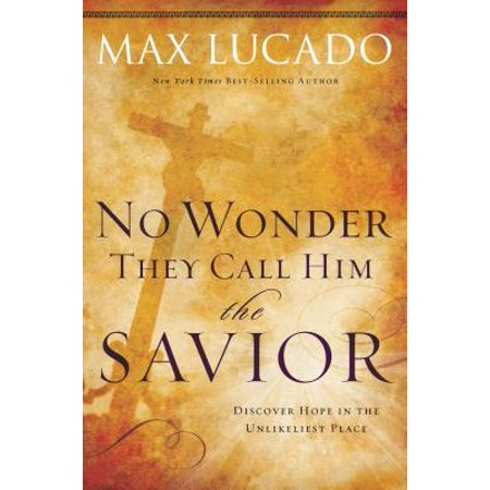 No Wonder They Call Him the Savior : Discover Hope in the Unlikeliest Place