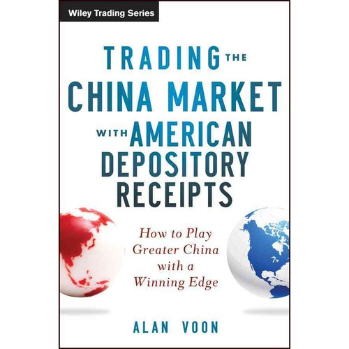 Trading the China Market With American Depository Receipts: How to Play Greater China With a Winning Edge
