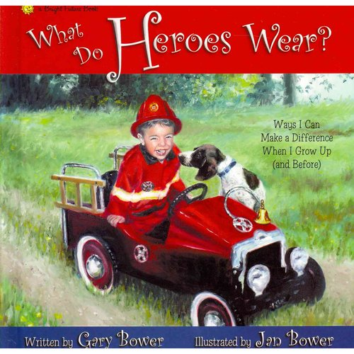 What Do Heroes Wear?: Ways I Can Make a Difference When I Grow Up (and Before