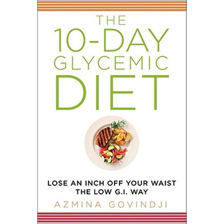 The 10-Day Glycemic Diet : Lose an Inch Off Your Waist the Low G.I.