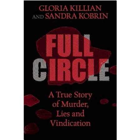 Full Circle : A True Story of Murder, Lies, and Vindication