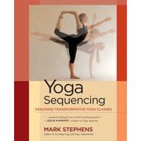 Yoga Sequencing : Designing Transformative Yoga Classes