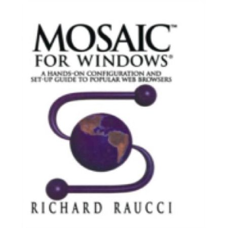 Mosaic For Windows  A Hands On Configuration And Set Up Guide To Popular Web Browsers
