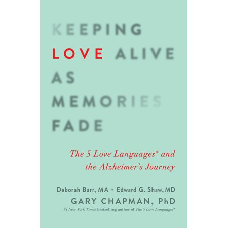 Keeping Love Alive as Memories Fade : The 5 Love Languages and the Alzheimer