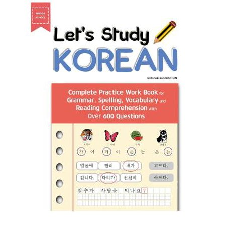 Let's Study Korean : Complete Practice Work Book for Grammar, Spelling, Vocabulary and Reading Comprehension with Over 600 (Leveled Vocabulary And Grammar Workbook Guided Practice)