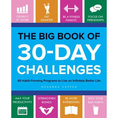 The Big Book of 30-Day Challenges : 60 Habit-Forming Programs to Live an Infinitely Better (Examples Of 30 60 90 Day Business Plans)