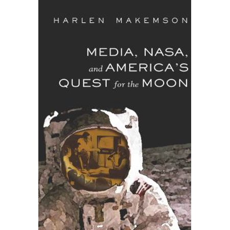 Media  Nasa  And Americas Quest For The Moon  Mediating American History   Hardcover