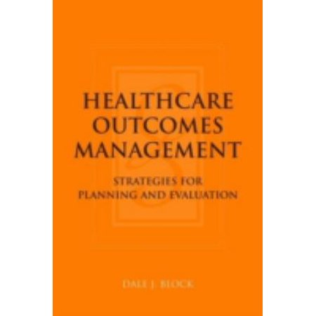 Healthcare Outcomes Management  Strategies For Planning And Evaluation