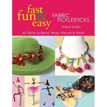 Fast, Fun & Easy(r) Fabric Ficklesticks - Print on Demand