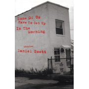 Some of Us Have to Get Up in the Morning: Short Stories (Paperback)