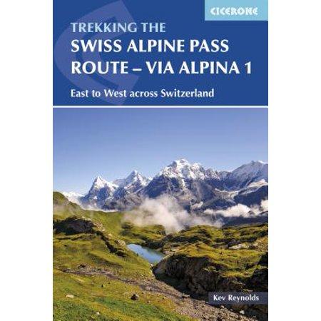 The Swiss Alpine Pass Route – Via Alpina 1 : Trekking East to West across
