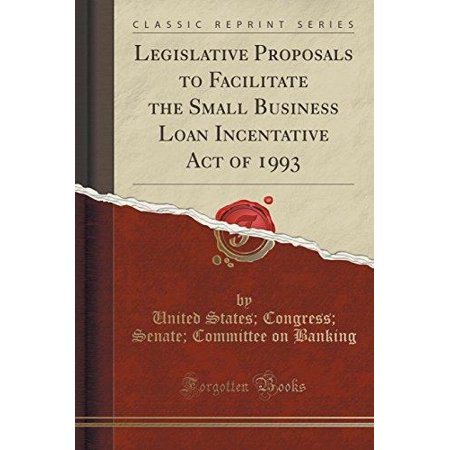 Legislative Proposals To Facilitate The Small Business Loan Incentative Act Of 1993  Classic Reprint