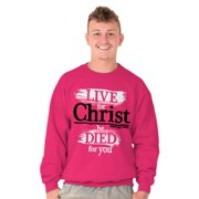 Jesus Crewneck Sweat Shirts Sweatshirts Live For Christ He Died For You Christian