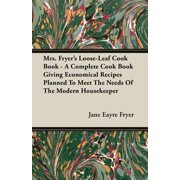 Mrs. Fryer's Loose-Leaf Cook Book - A Complete Cook Book Giving Economical Recipes Planned to Meet the Needs of the Modern Housekeeper