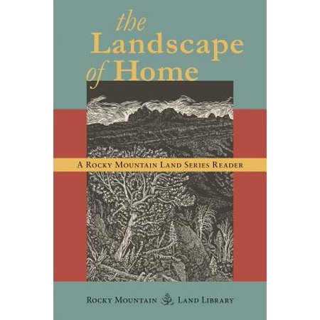 The Landscape of Home : A Rocky Mountain Land Series
