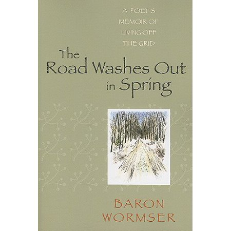 The Road Washes Out in Spring : A Poet's Memoir of Living Off the (Best Careers For Living Off The Grid)