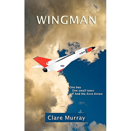 Wingman : One Boy, One Small Town, and the Avro Arrow