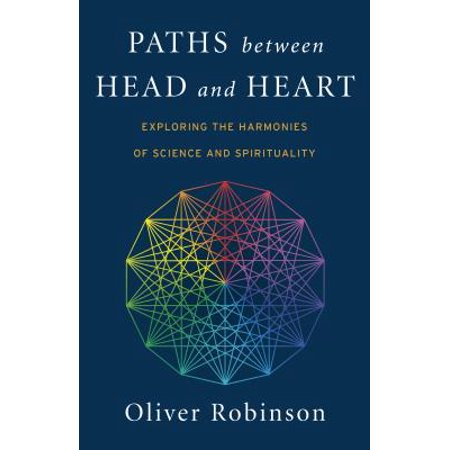 Paths Between Head and Heart : Exploring the Harmonies of Science and Spirituality