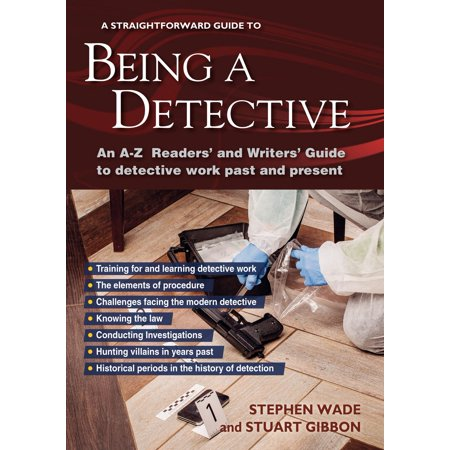 Being A Detective: An A-z Readers' And Writers' Guide To Detective Work - eBook