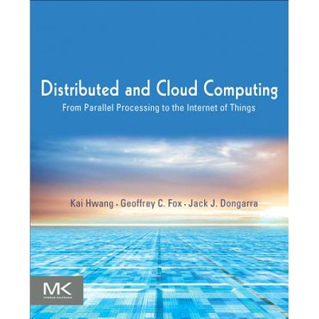Distributed and Cloud Computing : From Parallel Processing to the Internet of (Distributed And Cloud Computing Kai Hwang Chapter 6)