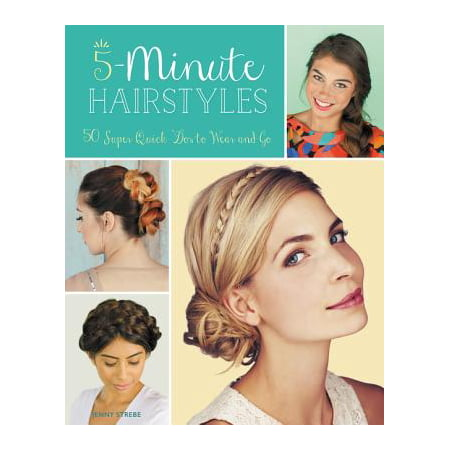 5-Minute Hairstyles : 50 Super Quick 'Dos to Wear and