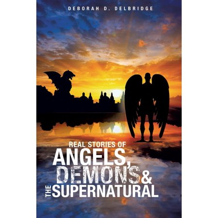 Real Stories Of Angels  Demons   The Supernatural  Paperback