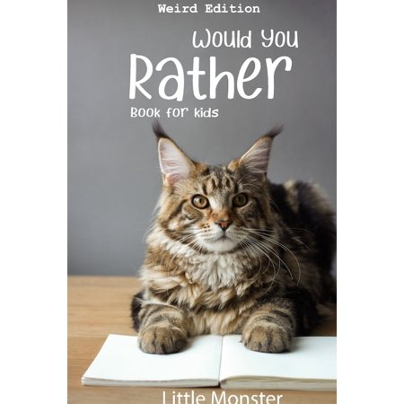 Would You Rather Game Book: A Fun Family Activity Book for Boys and Girls Ages 6, 7, 8, 9, 10, 11, and 12 Years Old - Best Game for Family Time (Weird Edition) (Paperback)