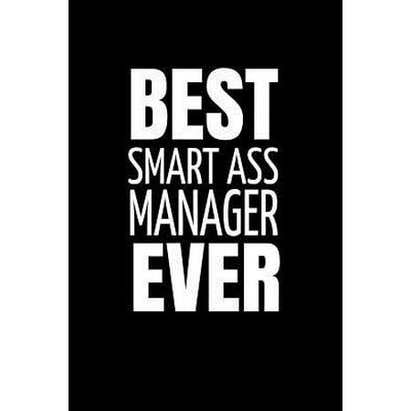 Best Smart Ass Manager Ever: Office Humor Notebook. Coworker Gift. (The Best Ass Ever Seen)