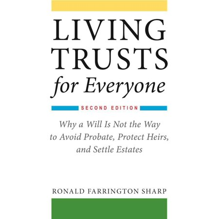 Living Trusts for Everyone : Why a Will Is Not the Way to Avoid Probate, Protect Heirs, and Settle Estates (Second