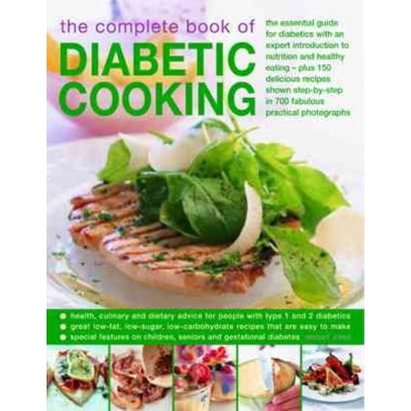 The Complete Book of Diabetic Cooking: The Essential Guide for Diabetics With an Expert Introduction to Nutrition and Healthy Eating - Plus 170 Delicious Recipes Shown Step-by-Step in 650 F