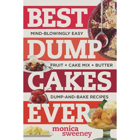 Best Dump Cakes Ever: Mind-Blowingly Easy Dump-and-Bake Cake Mix Desserts -