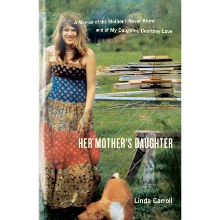 Her Mother's Daughter : A Memoir of the Mother I Never Knew and of My Daughter, Courtney